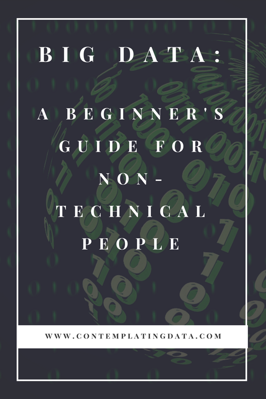Big Data: A Beginner's Guide for Non Technical People